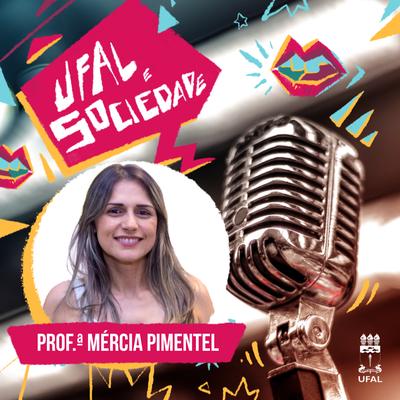 Ufal e Sociedade 94 - Mércia Pimentel fala sobre o projeto Memoráveis Alagoas